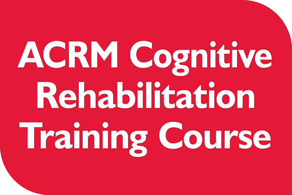 ACRM Cognitive Rehabilitation Training Course